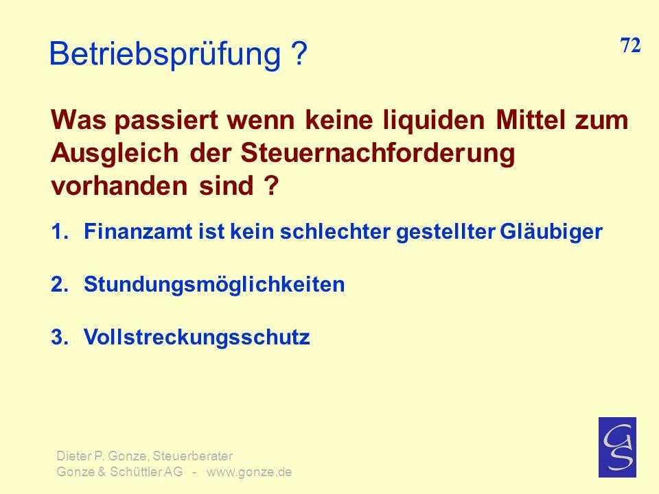 Betriebsprüfung ? Was passiert wenn keine liquiden Mittel zum Ausgleich der Steuernachforderung vorhanden sind ? 72 Dieter P. Gonze, Steuerberater Gon
