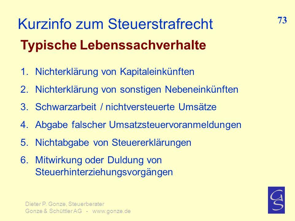 Kurzinfo zum Steuerstrafrecht Typische Lebenssachverhalte 73 Dieter P. Gonze, Steuerberater Gonze & Schüttler AG - www.gonze.de 1.Nichterklärung von K