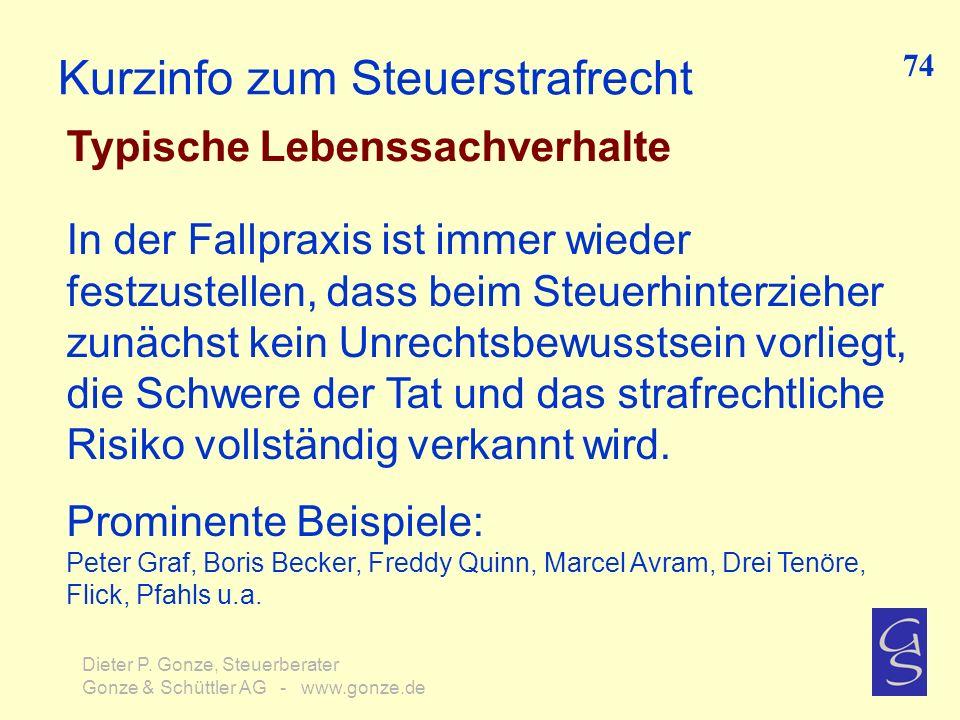 Kurzinfo zum Steuerstrafrecht Typische Lebenssachverhalte 74 Dieter P. Gonze, Steuerberater Gonze & Schüttler AG - www.gonze.de In der Fallpraxis ist