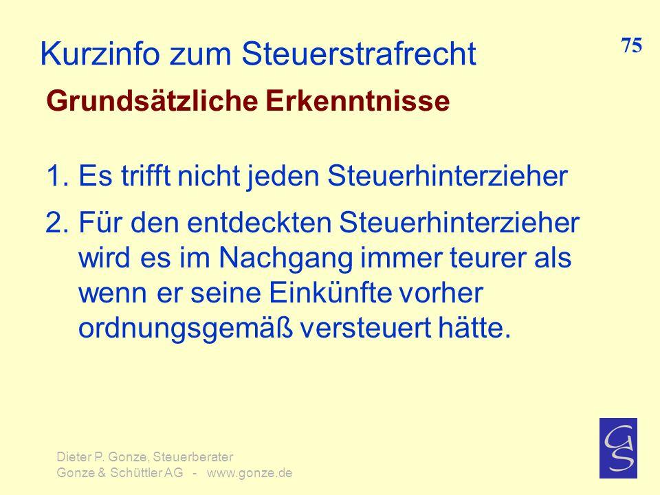 Kurzinfo zum Steuerstrafrecht Grundsätzliche Erkenntnisse 75 Dieter P. Gonze, Steuerberater Gonze & Schüttler AG - www.gonze.de 1.Es trifft nicht jede