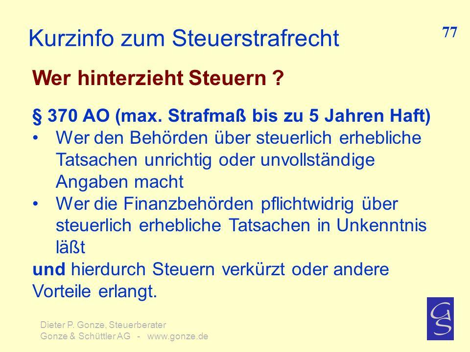 Kurzinfo zum Steuerstrafrecht Wer hinterzieht Steuern ? 77 Dieter P. Gonze, Steuerberater Gonze & Schüttler AG - www.gonze.de § 370 AO (max. Strafmaß