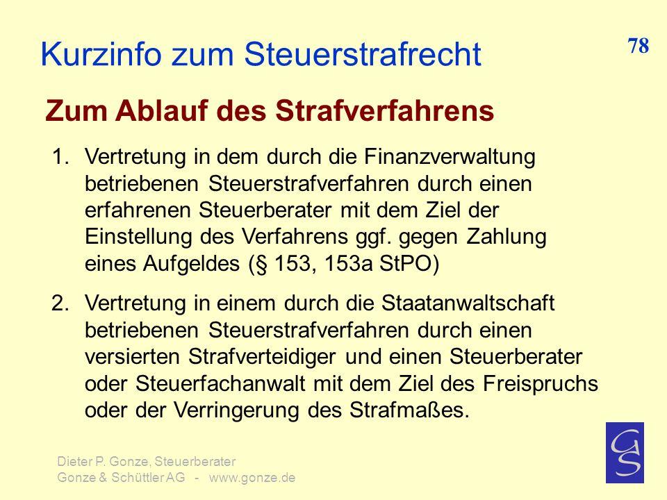 Kurzinfo zum Steuerstrafrecht Zum Ablauf des Strafverfahrens 78 Dieter P. Gonze, Steuerberater Gonze & Schüttler AG - www.gonze.de 1.Vertretung in dem