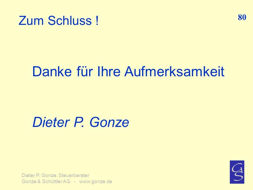 Zum Schluss ! 80 Dieter P. Gonze, Steuerberater Gonze & Schüttler AG - www.gonze.de Danke für Ihre Aufmerksamkeit Dieter P. Gonze
