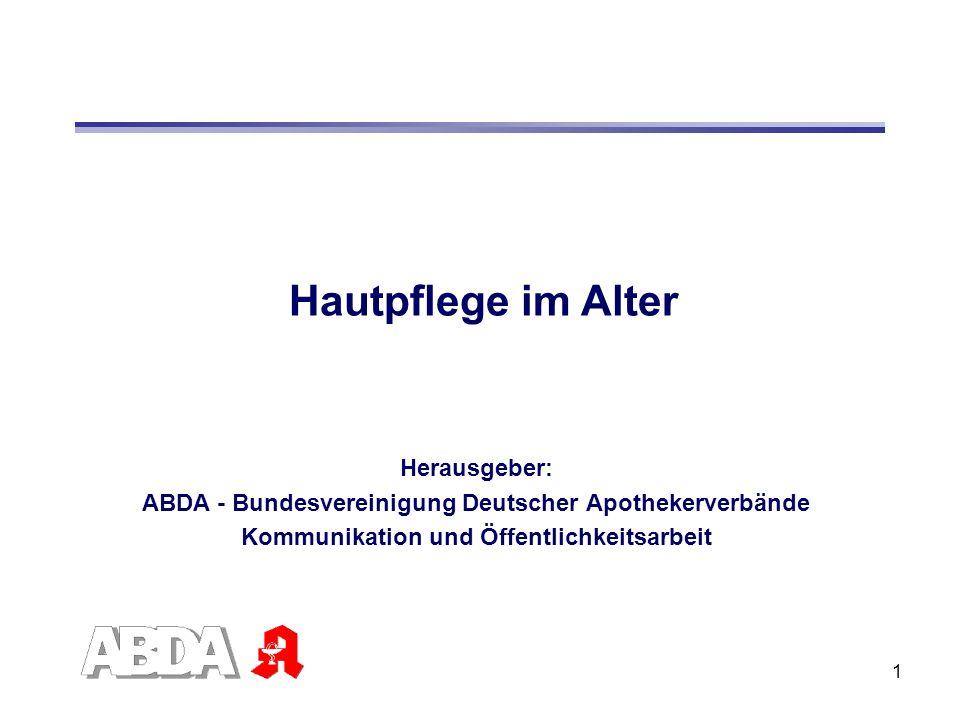 1 Hautpflege im Alter Herausgeber: ABDA - Bundesvereinigung Deutscher Apothekerverbände Kommunikation und Öffentlichkeitsarbeit