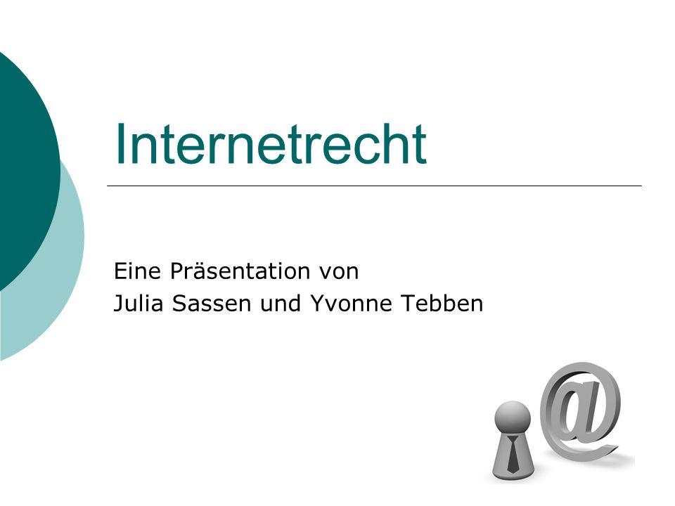 Internetrecht Eine Präsentation von Julia Sassen und Yvonne Tebben