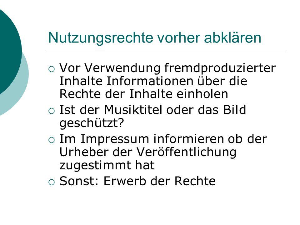 Nutzungsrechte vorher abklären Vor Verwendung fremdproduzierter Inhalte Informationen über die Rechte der Inhalte einholen Ist der Musiktitel oder das Bild geschützt.