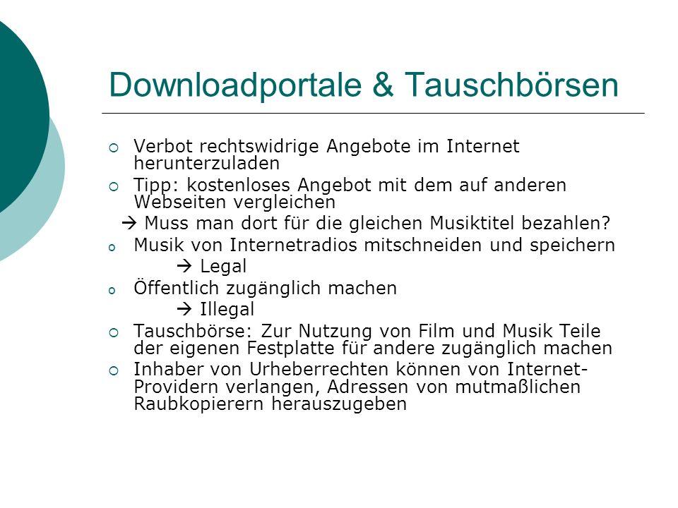 Downloadportale & Tauschbörsen Verbot rechtswidrige Angebote im Internet herunterzuladen Tipp: kostenloses Angebot mit dem auf anderen Webseiten vergleichen Muss man dort für die gleichen Musiktitel bezahlen.