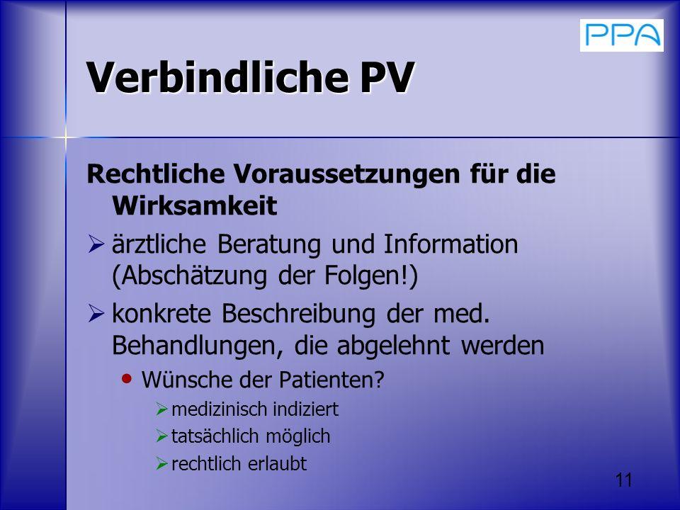 11 Verbindliche PV Rechtliche Voraussetzungen für die Wirksamkeit ärztliche Beratung und Information (Abschätzung der Folgen!) konkrete Beschreibung d
