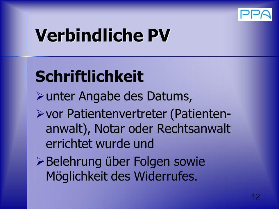 12 Verbindliche PV Schriftlichkeit unter Angabe des Datums, vor Patientenvertreter (Patienten- anwalt), Notar oder Rechtsanwalt errichtet wurde und Be