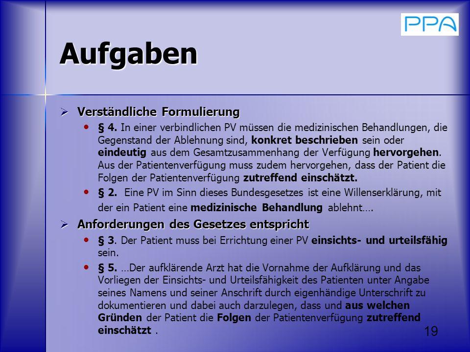 19 Aufgaben Verständliche Formulierung Verständliche Formulierung § 4. In einer verbindlichen PV müssen die medizinischen Behandlungen, die Gegenstand