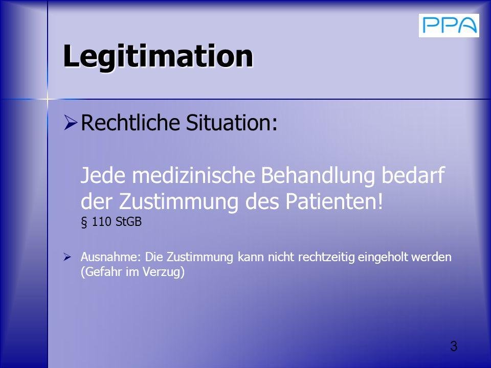 3 Legitimation Rechtliche Situation: Jede medizinische Behandlung bedarf der Zustimmung des Patienten! § 110 StGB Ausnahme: Die Zustimmung kann nicht