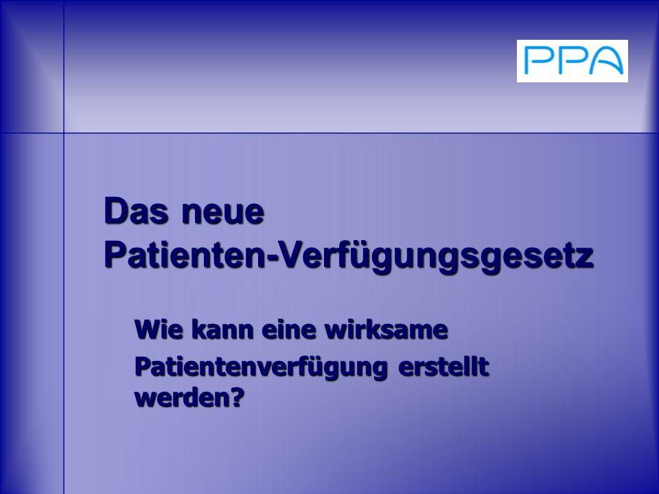 Das neue Patienten-Verfügungsgesetz Wie kann eine wirksame Patientenverfügung erstellt werden?