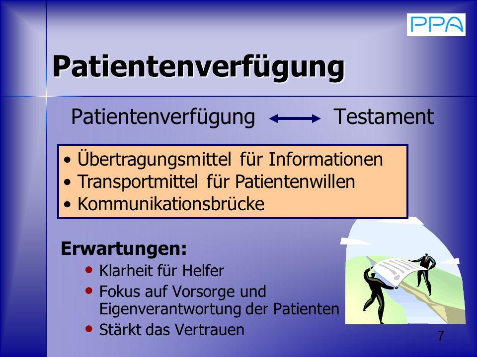 7 Patientenverfügung Patientenverfügung Testament Erwartungen: Klarheit für Helfer Fokus auf Vorsorge und Eigenverantwortung der Patienten Stärkt das