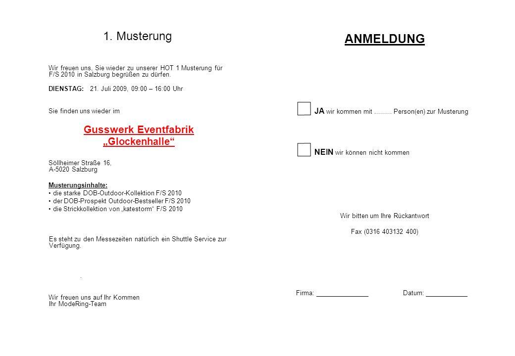 1. Musterung Wir freuen uns, Sie wieder zu unserer HOT 1 Musterung für F/S 2010 in Salzburg begrüßen zu dürfen. DIENSTAG: 21. Juli 2009, 09:00 – 16:00