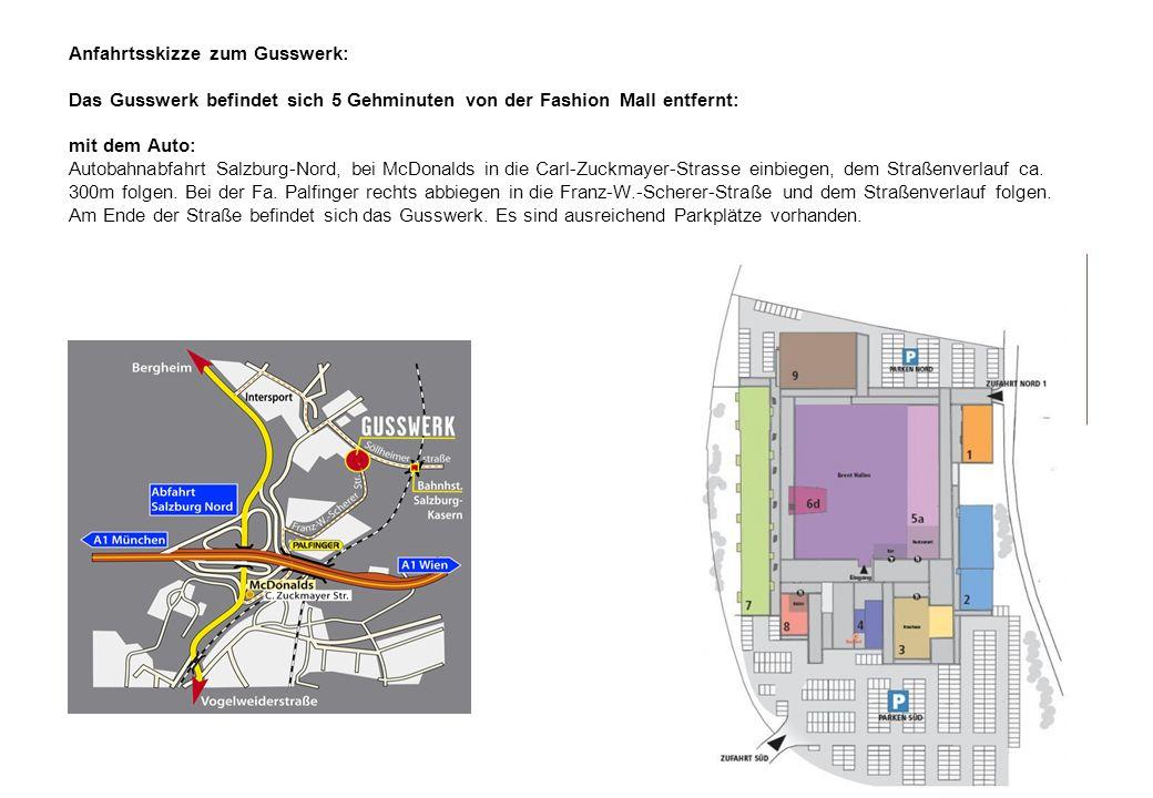 Anfahrtsskizze zum Gusswerk: Das Gusswerk befindet sich 5 Gehminuten von der Fashion Mall entfernt: mit dem Auto: Autobahnabfahrt Salzburg-Nord, bei M