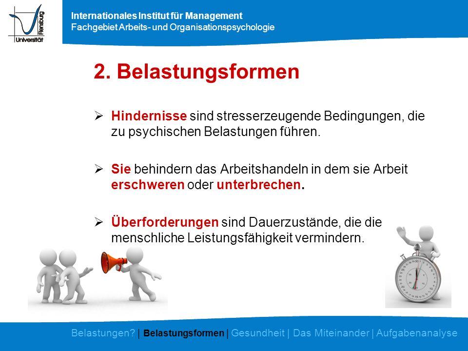 Internationales Institut für Management Fachgebiet Arbeits- und Organisationspsychologie 2. Belastungsformen Hindernisse sind stresserzeugende Bedingu
