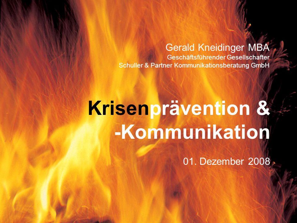 Krisenprävention & -Kommunikation 01. Dezember 2008 Gerald Kneidinger MBA Geschäftsführender Gesellschafter Schuller & Partner Kommunikationsberatung