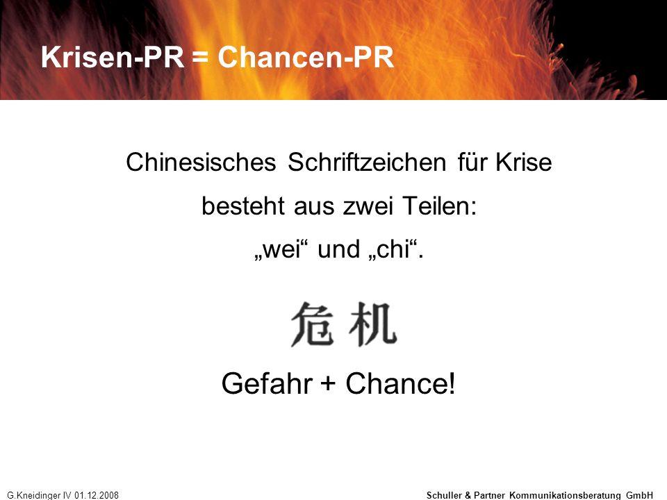Krisen-PR = Chancen-PR Chinesisches Schriftzeichen für Krise besteht aus zwei Teilen: wei und chi. Gefahr + Chance! G.Kneidinger IV 01.12.2008 Schulle