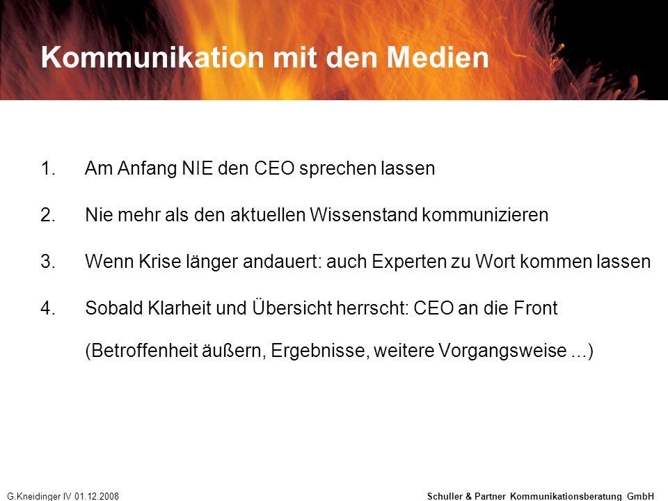 Kommunikation mit den Medien 1.Am Anfang NIE den CEO sprechen lassen 2.Nie mehr als den aktuellen Wissenstand kommunizieren 3.Wenn Krise länger andaue
