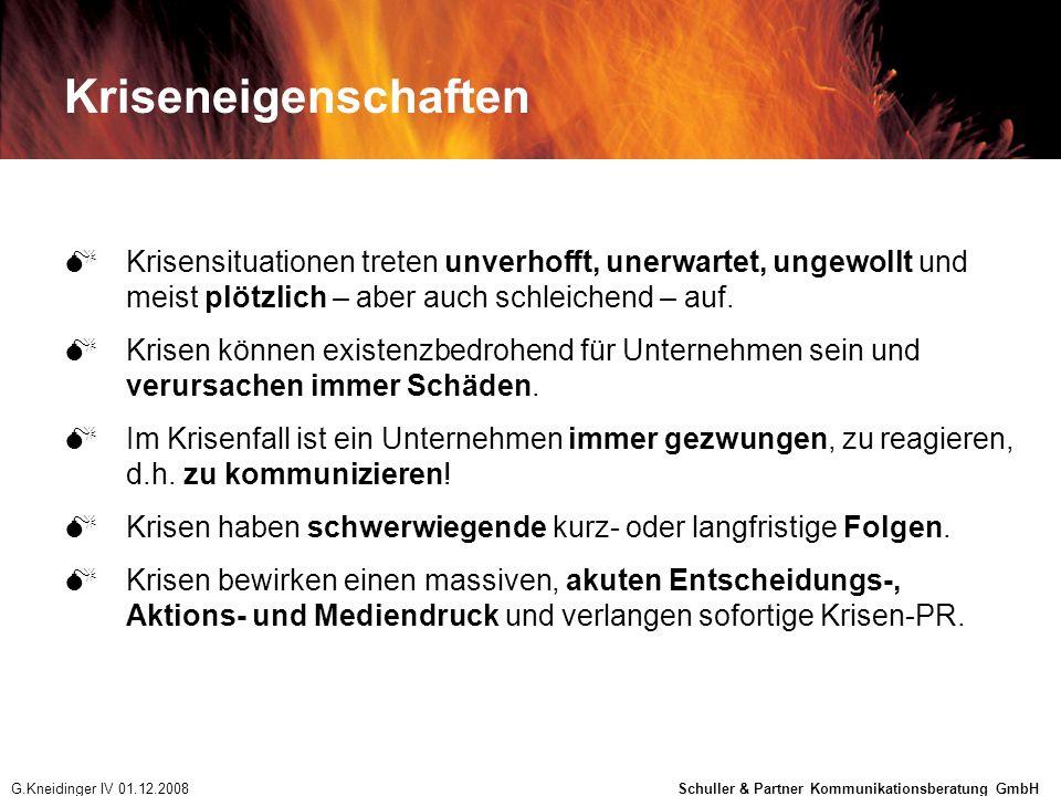 Krisen sind existenzbedrohend und verlangen sofort professionelles Krisenmanagement und Krisenkommunikation G.Kneidinger IV 01.12.2008 Schuller & Partner Kommunikationsberatung GmbH