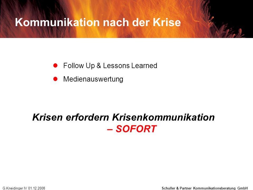 Kommunikation nach der Krise Follow Up & Lessons Learned Medienauswertung Krisen erfordern Krisenkommunikation – SOFORT G.Kneidinger IV 01.12.2008 Sch
