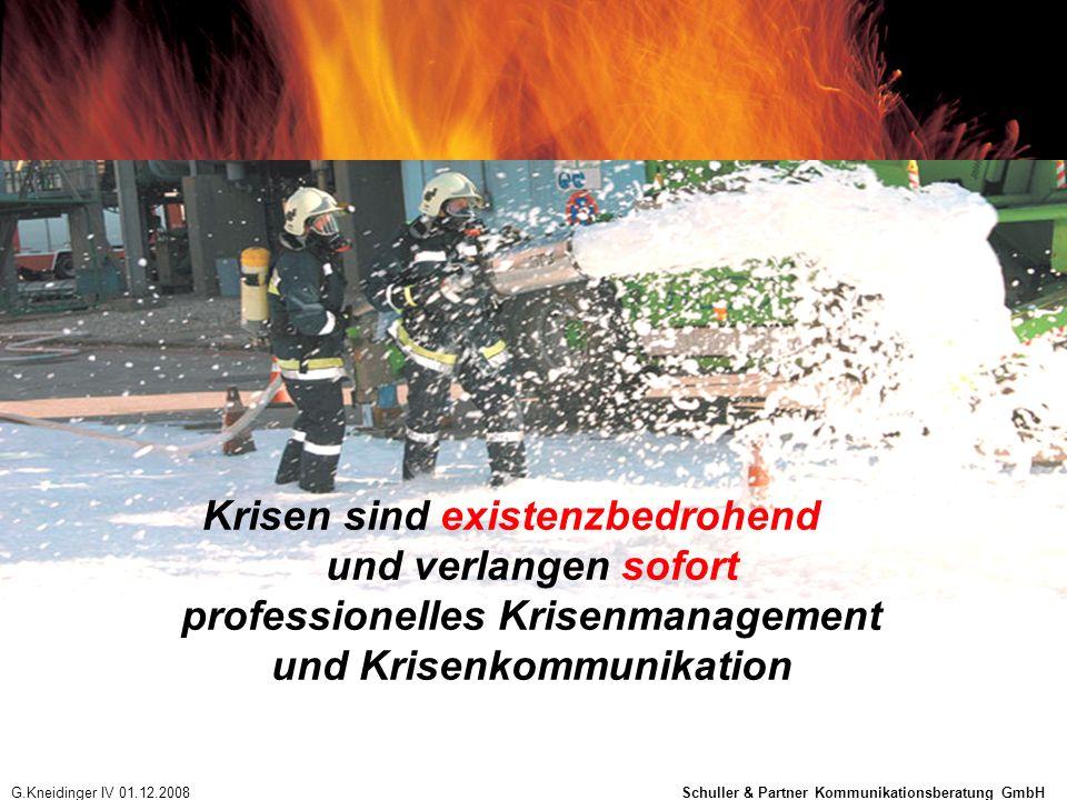 Krisen sind existenzbedrohend und verlangen sofort professionelles Krisenmanagement und Krisenkommunikation G.Kneidinger IV 01.12.2008 Schuller & Part