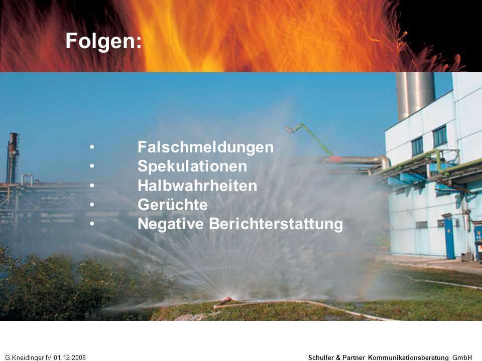 Folgen: Falschmeldungen Spekulationen Halbwahrheiten Gerüchte Negative Berichterstattung G.Kneidinger IV 01.12.2008 Schuller & Partner Kommunikationsb