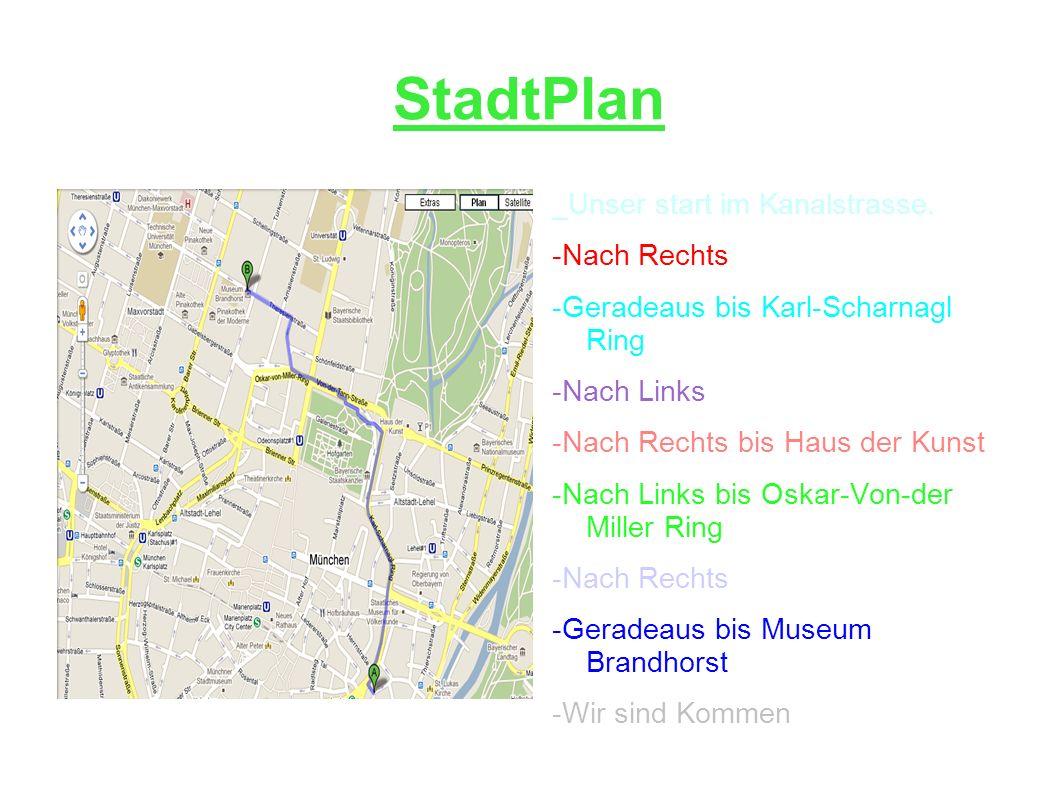 StadtPlan _Unser start im Kanalstrasse. -Nach Rechts -Geradeaus bis Karl-Scharnagl Ring -Nach Links -Nach Rechts bis Haus der Kunst -Nach Links bis Os