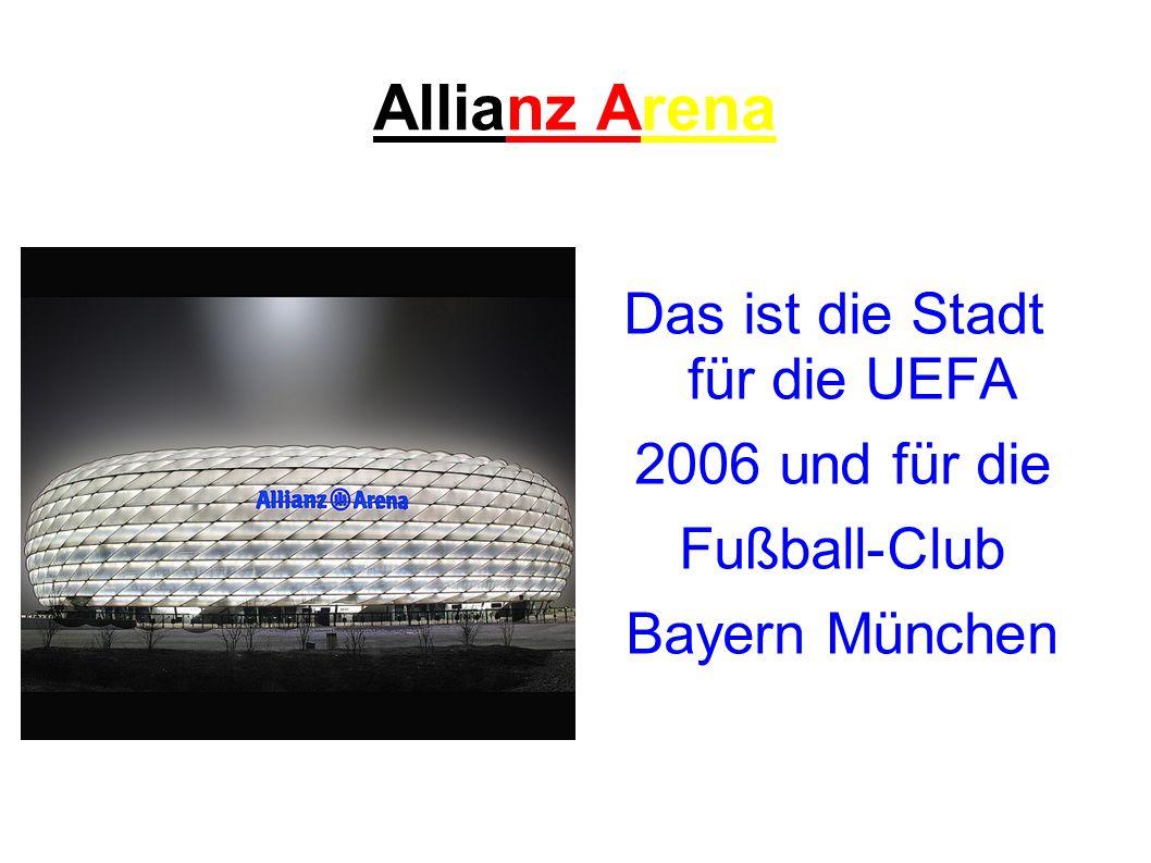 Allianz Arena Das ist die Stadt für die UEFA 2006 und für die Fußball-Club Bayern München