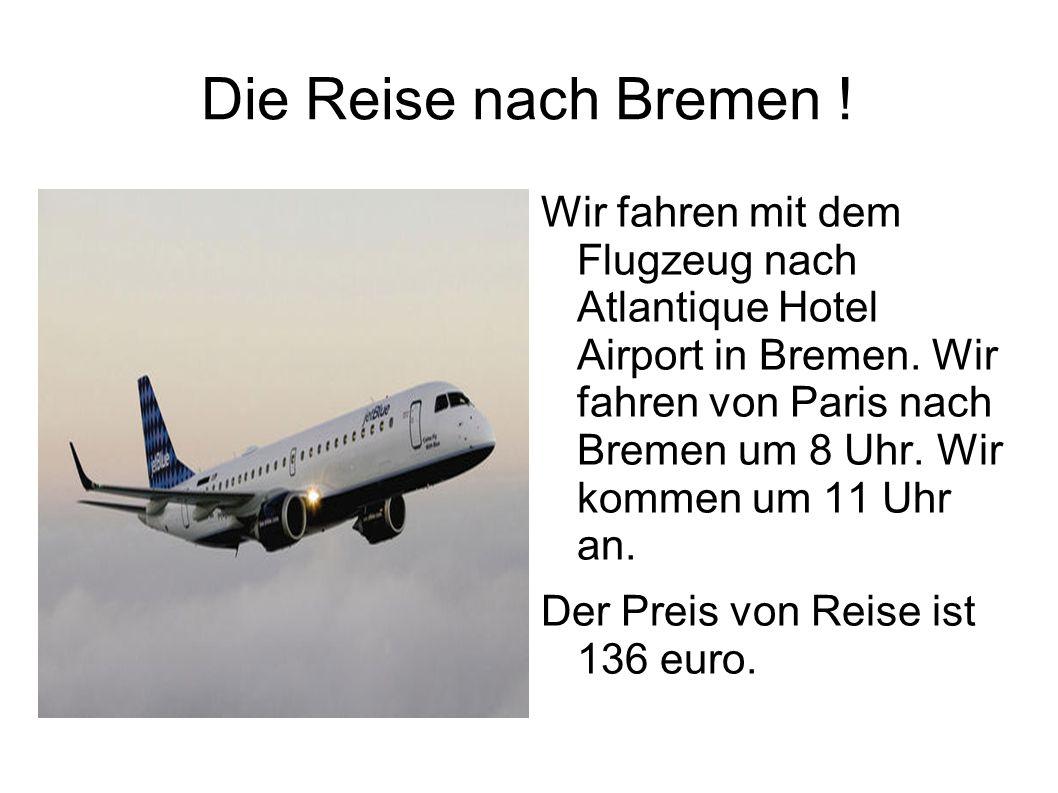 Die Reise nach Bremen ! Wir fahren mit dem Flugzeug nach Atlantique Hotel Airport in Bremen. Wir fahren von Paris nach Bremen um 8 Uhr. Wir kommen um