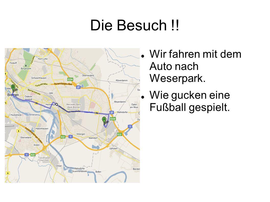 Wir fahren mit dem Auto nach Weserpark. Wie gucken eine Fußball gespielt. Die Besuch !!