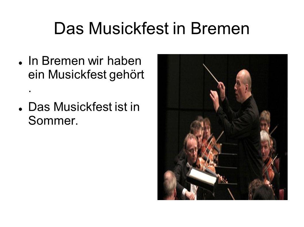 Das Musickfest in Bremen In Bremen wir haben ein Musickfest gehört. Das Musickfest ist in Sommer.