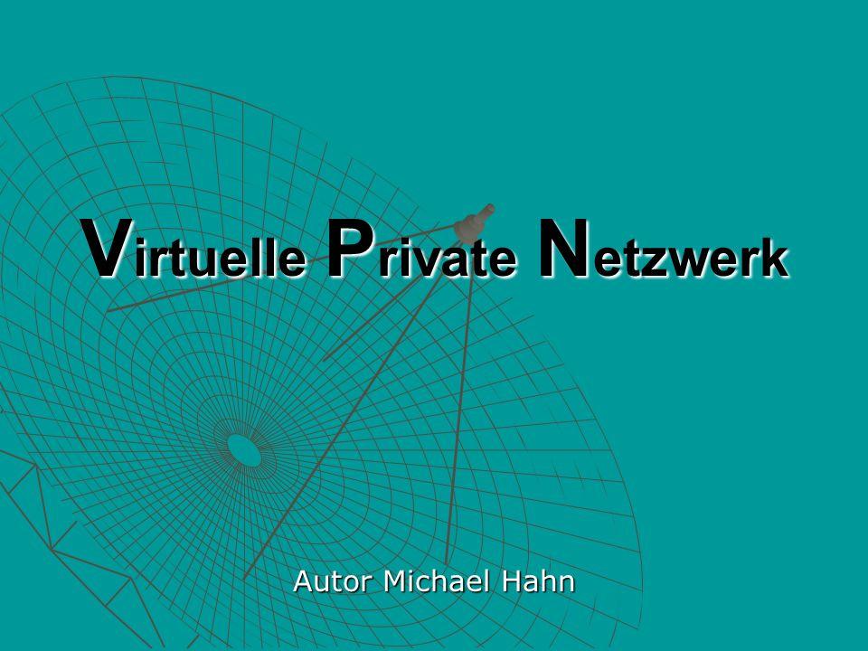 V irtuelle P rivate N etzwerk Autor Michael Hahn
