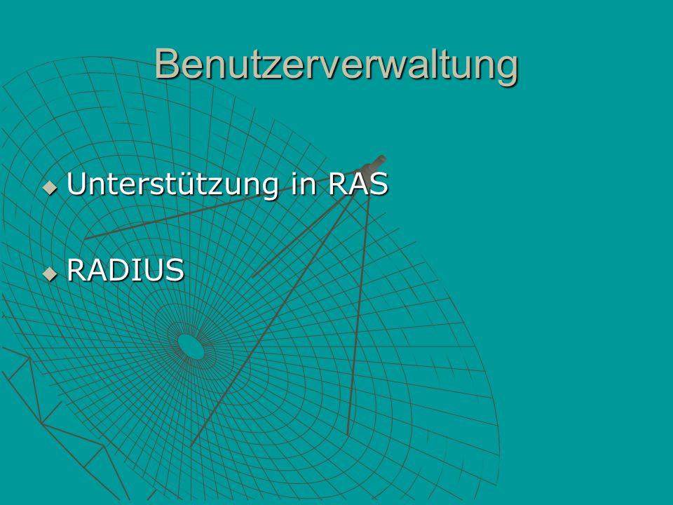 Benutzerverwaltung Unterstützung in RAS Unterstützung in RAS RADIUS RADIUS