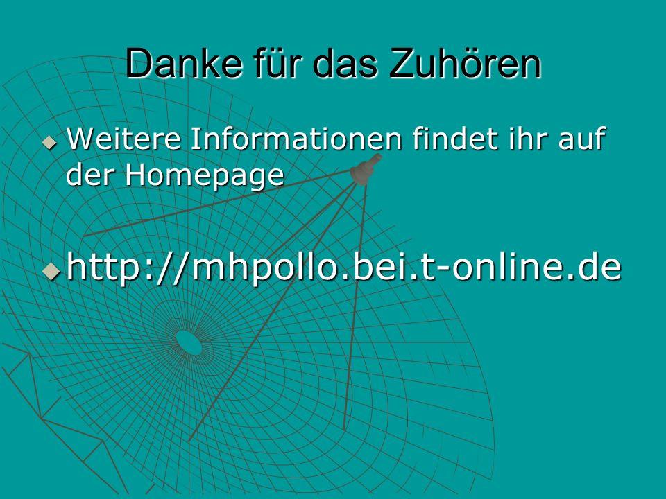 Danke für das Zuhören Weitere Informationen findet ihr auf der Homepage Weitere Informationen findet ihr auf der Homepage http://mhpollo.bei.t-online.de http://mhpollo.bei.t-online.de
