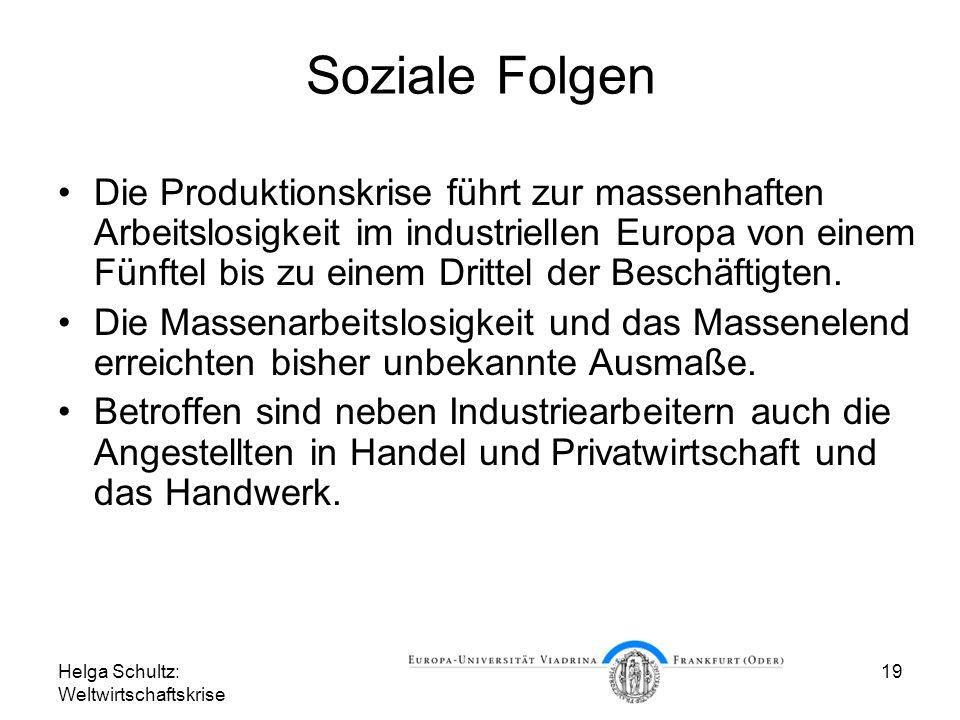 Helga Schultz: Weltwirtschaftskrise 19 Soziale Folgen Die Produktionskrise führt zur massenhaften Arbeitslosigkeit im industriellen Europa von einem F
