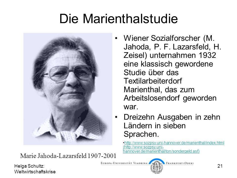 Helga Schultz: Weltwirtschaftskrise 21 Die Marienthalstudie Wiener Sozialforscher (M. Jahoda, P. F. Lazarsfeld, H. Zeisel) unternahmen 1932 eine klass