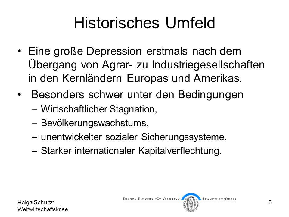 Helga Schultz: Weltwirtschaftskrise 5 Historisches Umfeld Eine große Depression erstmals nach dem Übergang von Agrar- zu Industriegesellschaften in de