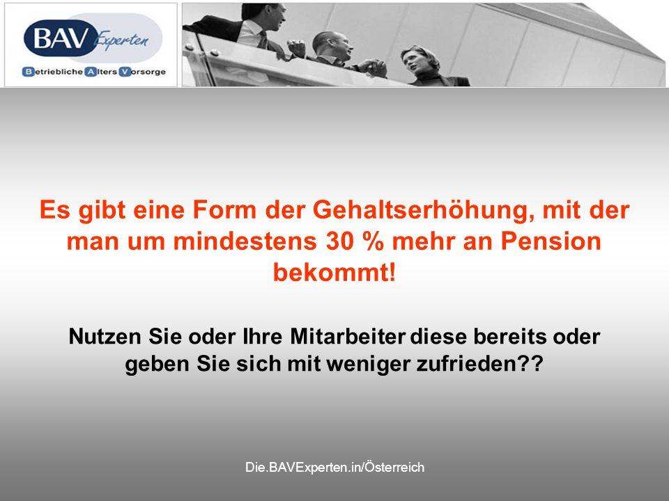 Die.BAVExperten.in/Österreich Es gibt eine Form der Gehaltserhöhung, mit der man um mindestens 30 % mehr an Pension bekommt! Nutzen Sie oder Ihre Mita