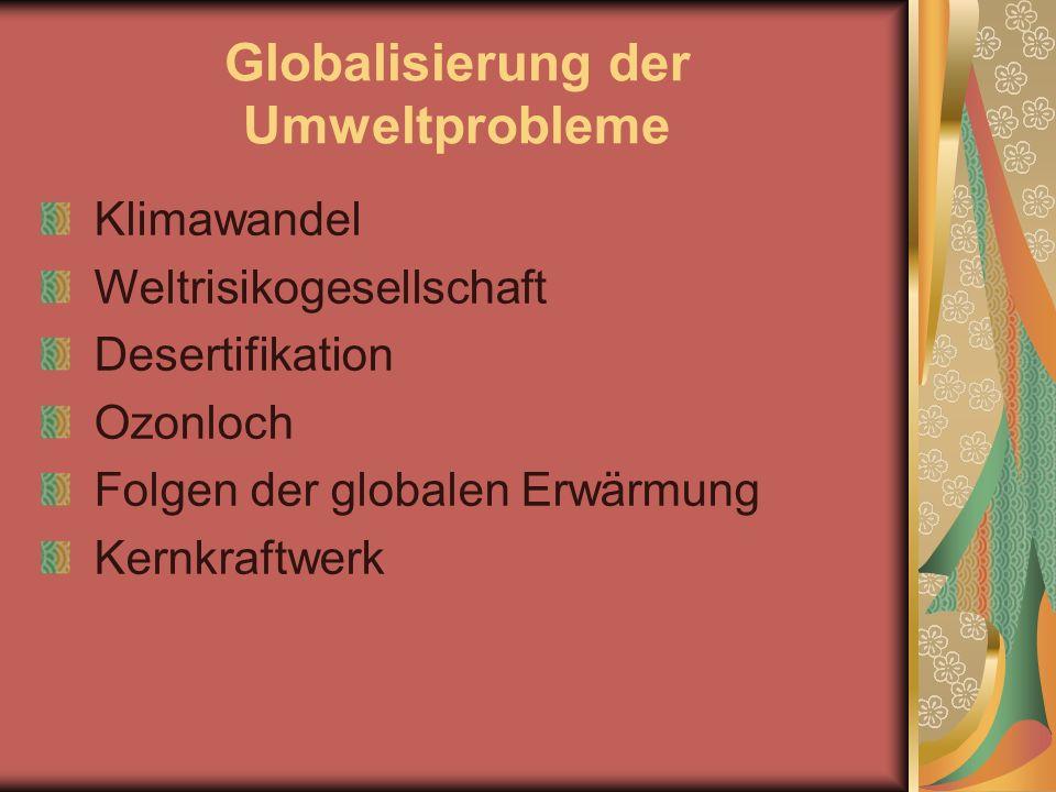 Globalisierung der Umweltprobleme Klimawandel Weltrisikogesellschaft Desertifikation Ozonloch Folgen der globalen Erwärmung Kernkraftwerk