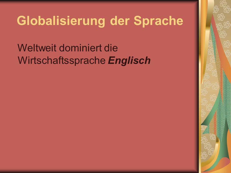 Globalisierung der Sprache Weltweit dominiert die Wirtschaftssprache Englisch