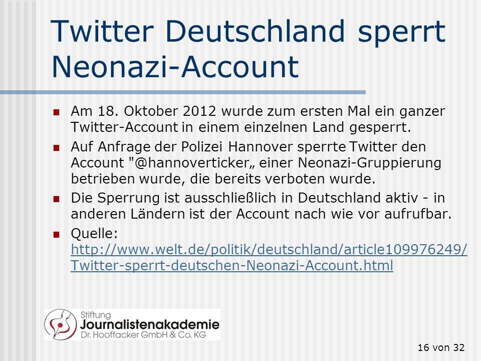 16 von 32 Twitter Deutschland sperrt Neonazi-Account Am 18. Oktober 2012 wurde zum ersten Mal ein ganzer Twitter-Account in einem einzelnen Land gespe