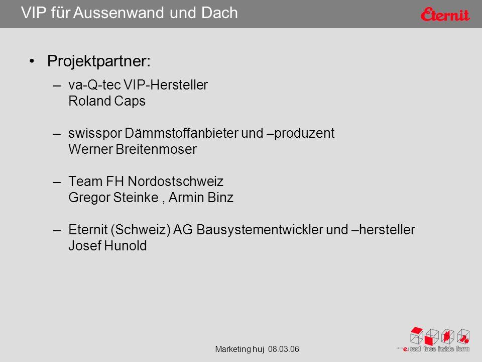Marketing huj 08.03.06 VIP für Aussenwand und Dach Projektpartner: –va-Q-tec VIP-Hersteller Roland Caps –swisspor Dämmstoffanbieter und –produzent Wer