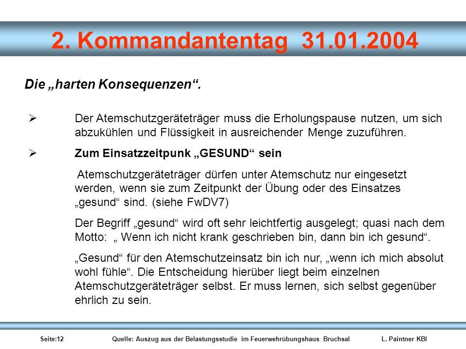 Seite:12 Quelle: Auszug aus der Belastungsstudie im Feuerwehrübungshaus BruchsalL. Paintner KBI 2. Kommandantentag 31.01.2004 Die harten Konsequenzen.