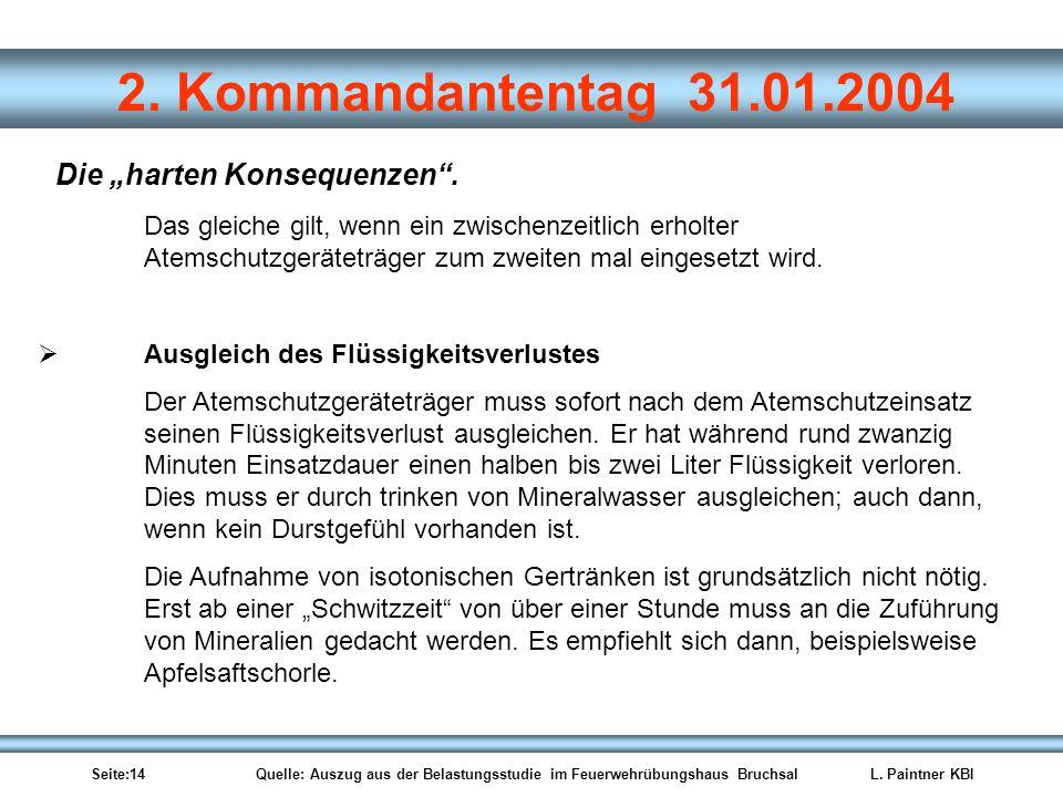 Seite:14 Quelle: Auszug aus der Belastungsstudie im Feuerwehrübungshaus BruchsalL. Paintner KBI 2. Kommandantentag 31.01.2004 Das gleiche gilt, wenn e