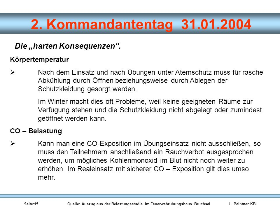 Seite:15 Quelle: Auszug aus der Belastungsstudie im Feuerwehrübungshaus BruchsalL. Paintner KBI 2. Kommandantentag 31.01.2004 Körpertemperatur Nach de