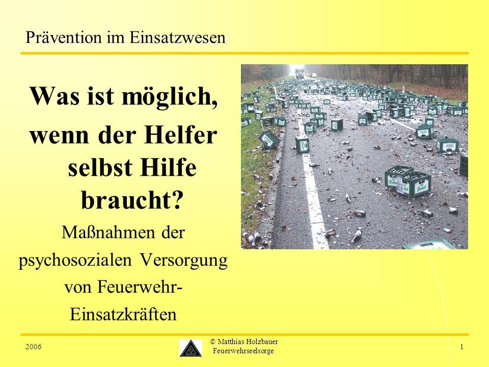 20061 © Matthias Holzbauer Feuerwehrseelsorge Prävention im Einsatzwesen Was ist möglich, wenn der Helfer selbst Hilfe braucht? Maßnahmen der psychoso