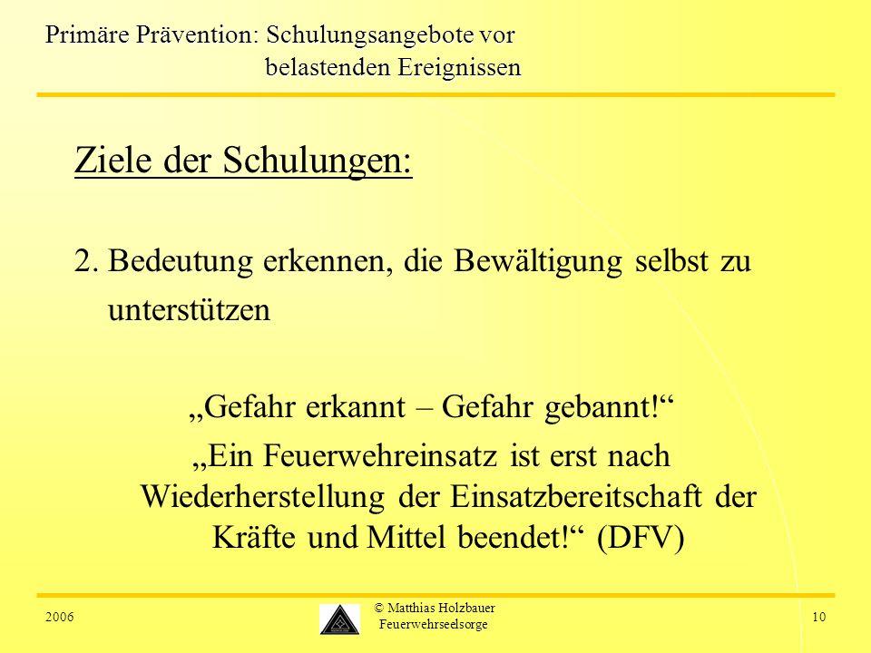 200610 © Matthias Holzbauer Feuerwehrseelsorge Primäre Prävention: Schulungsangebote vor belastenden Ereignissen Ziele der Schulungen: 2. Bedeutung er