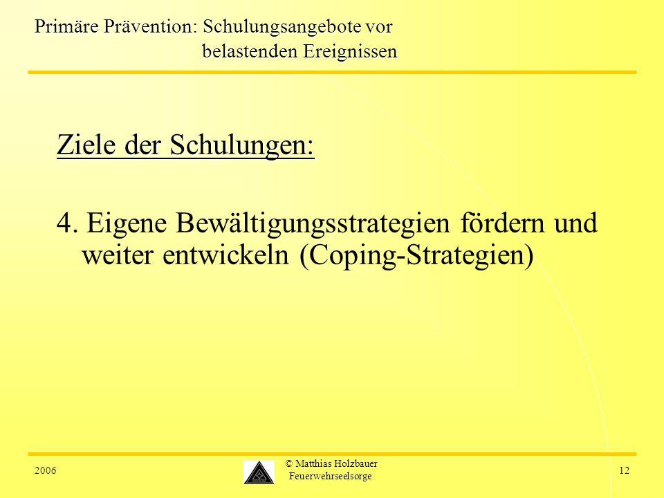 200612 © Matthias Holzbauer Feuerwehrseelsorge Primäre Prävention: Schulungsangebote vor belastenden Ereignissen Ziele der Schulungen: 4. Eigene Bewäl