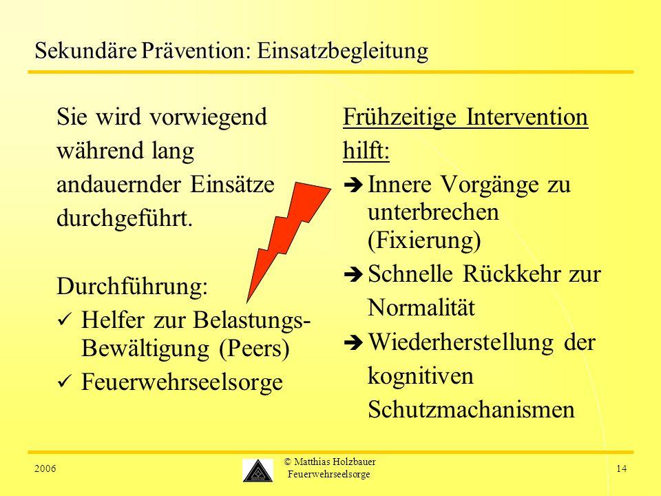 200614 © Matthias Holzbauer Feuerwehrseelsorge Sekundäre Prävention: Einsatzbegleitung Sie wird vorwiegend während lang andauernder Einsätze durchgefü